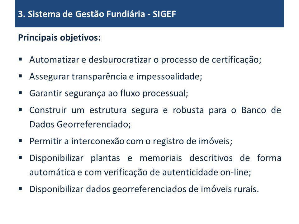 Automatizar e desburocratizar o processo de certificação; Assegurar transparência e impessoalidade; Garantir segurança ao fluxo processual; Construir
