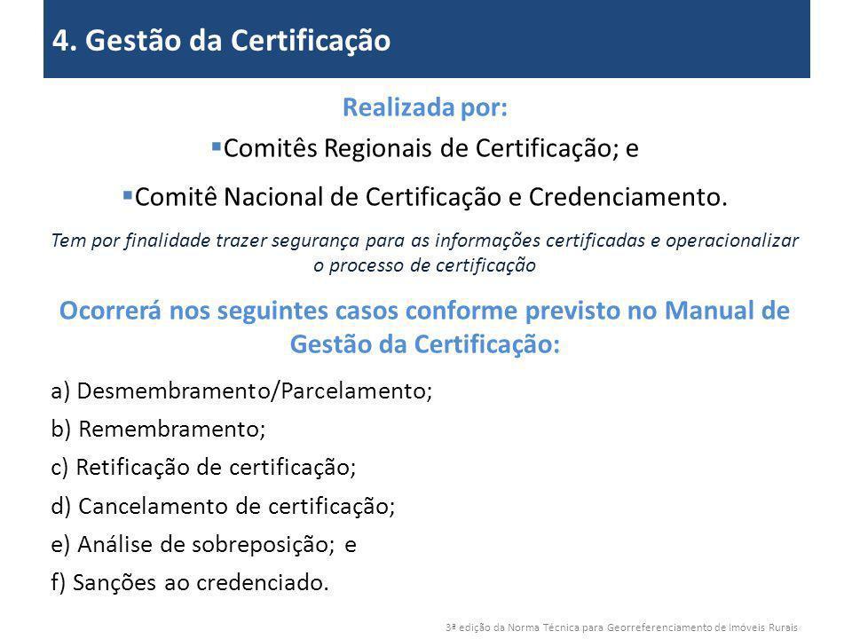 3ª edição da Norma Técnica para Georreferenciamento de Imóveis Rurais 2. Objetivos 4. Gestão da Certificação Realizada por: Comitês Regionais de Certi