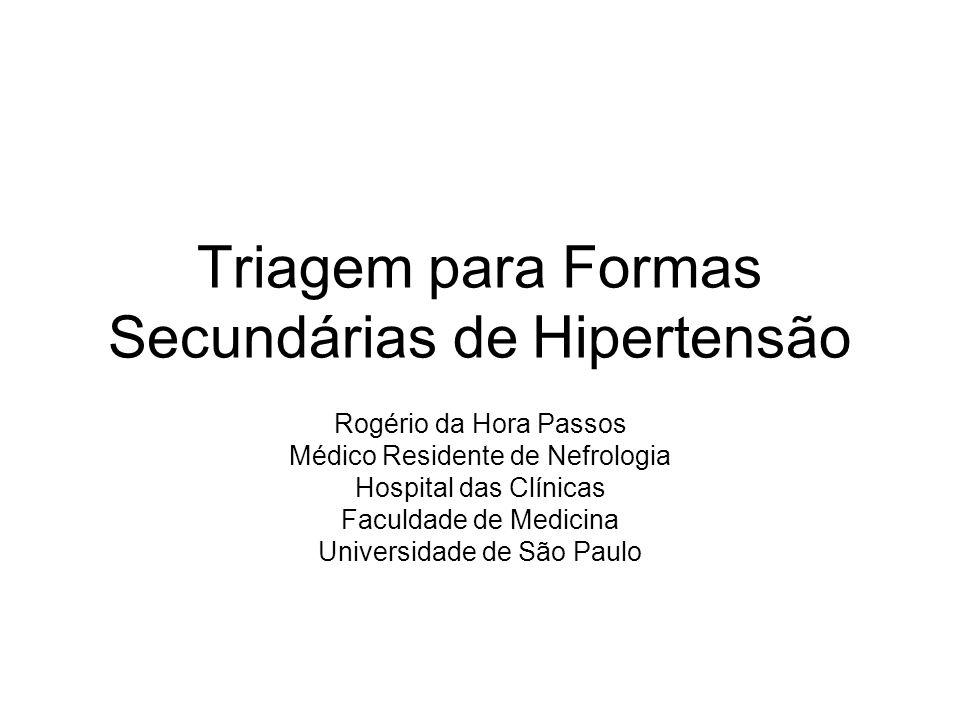 Triagem para Formas Secundárias de Hipertensão Rogério da Hora Passos Médico Residente de Nefrologia Hospital das Clínicas Faculdade de Medicina Unive