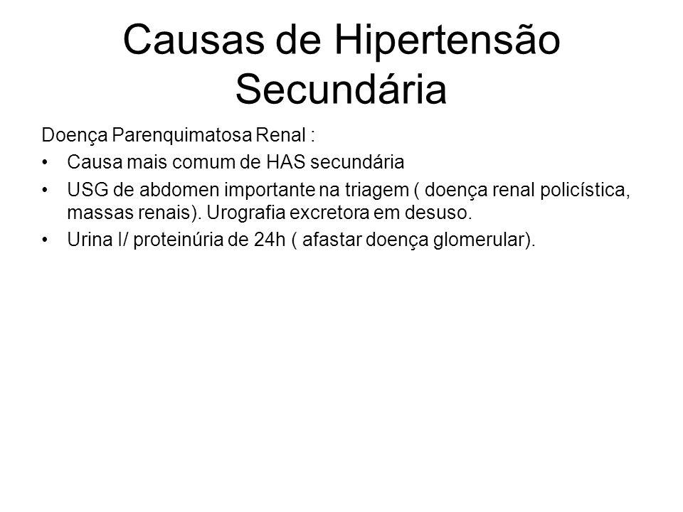 Causas de Hipertensão Secundária Doença Parenquimatosa Renal : Causa mais comum de HAS secundária USG de abdomen importante na triagem ( doença renal