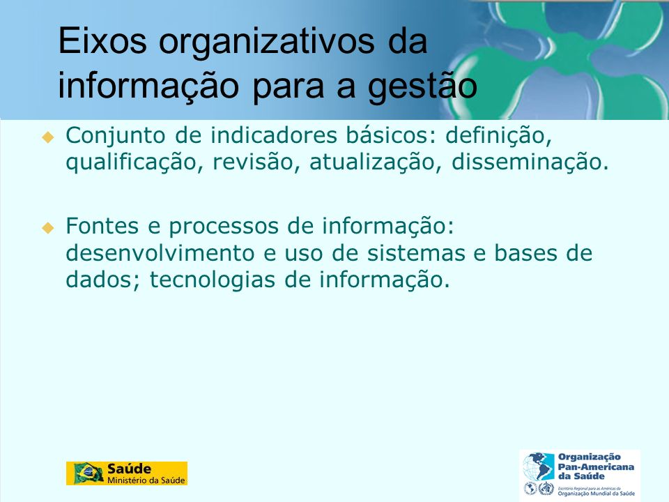 Rede Interagencial de Informação para a Saúde Eixos organizativos da informação para a gestão Conjunto de indicadores básicos: definição, qualificação, revisão, atualização, disseminação.