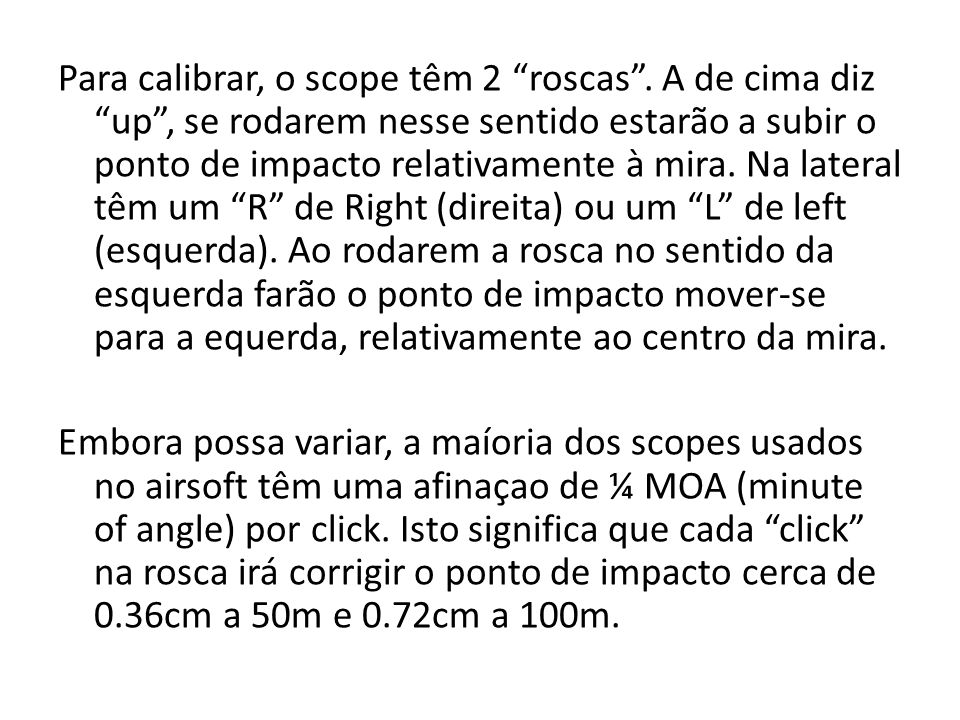 Para calibrar, o scope têm 2 roscas.