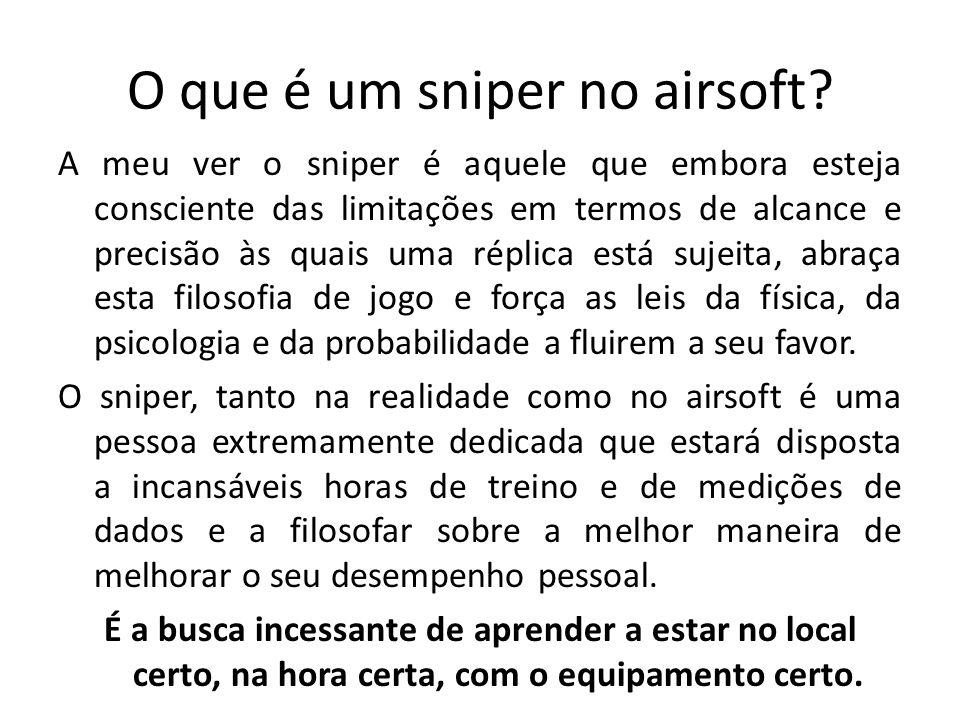 O que é um sniper no airsoft? A meu ver o sniper é aquele que embora esteja consciente das limitações em termos de alcance e precisão às quais uma rép