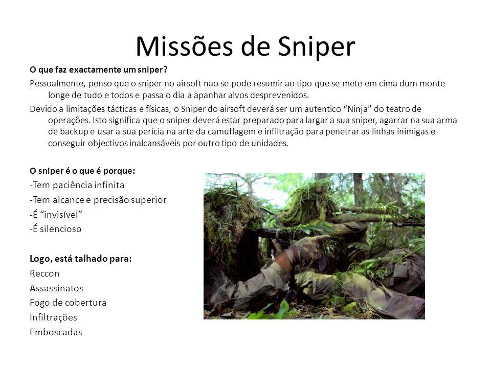 Missões de Sniper O que faz exactamente um sniper? Pessoalmente, penso que o sniper no airsoft nao se pode resumir ao tipo que se mete em cima dum mon