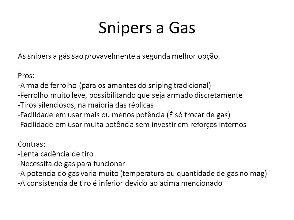 Snipers a Gas As snipers a gás sao provavelmente a segunda melhor opção. Pros: -Arma de ferrolho (para os amantes do sniping tradicional) -Ferrolho mu