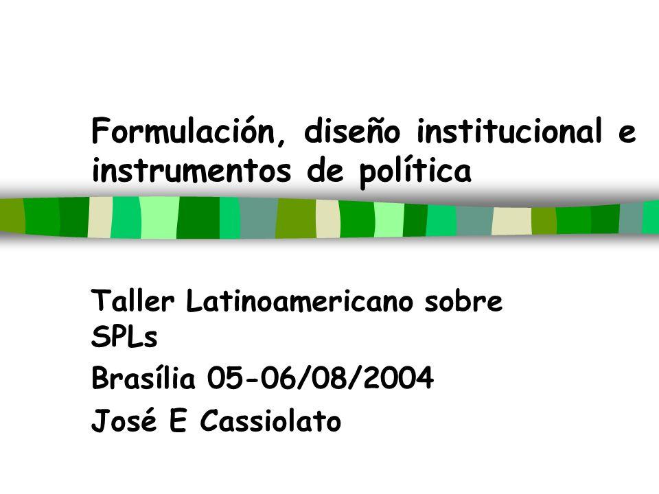 Formulación, diseño institucional e instrumentos de política Taller Latinoamericano sobre SPLs Brasília 05-06/08/2004 José E Cassiolato