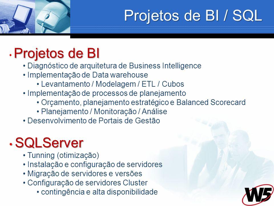 Projetos de BI / SQL Projetos de BI Diagnóstico de arquitetura de Business Intelligence Implementação de Data warehouse Levantamento / Modelagem / ETL / Cubos Implementação de processos de planejamento Orçamento, planejamento estratégico e Balanced Scorecard Planejamento / Monitoração / Análise Desenvolvimento de Portais de Gestão SQLServer SQLServer Tunning (otimização) Instalação e configuração de servidores Migração de servidores e versões Configuração de servidores Cluster contingência e alta disponibilidade