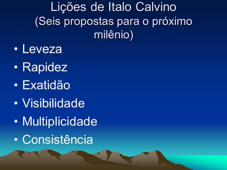 Lições de Italo Calvino (Seis propostas para o próximo milênio) Leveza Rapidez Exatidão Visibilidade Multiplicidade Consistência