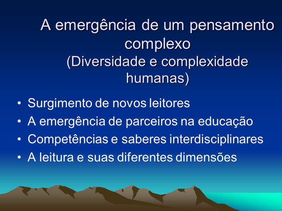 A emergência de um pensamento complexo (Diversidade e complexidade humanas) Surgimento de novos leitores A emergência de parceiros na educação Competê