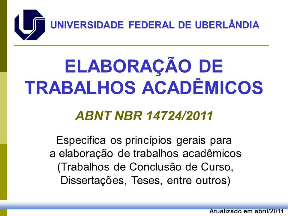 Atualizado em abril/2011 ELABORAÇÃO DE TRABALHOS ACADÊMICOS ABNT NBR 14724/2011 Especifica os princípios gerais para a elaboração de trabalhos acadêmi