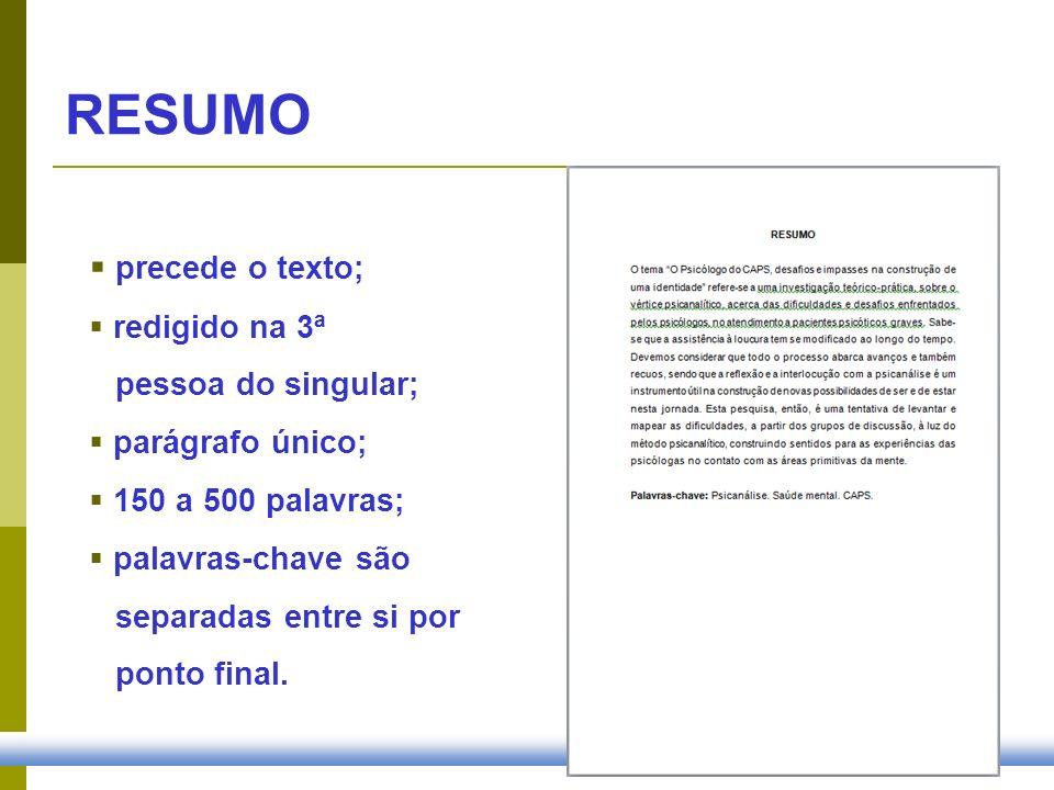 RESUMO precede o texto; redigido na 3ª pessoa do singular; parágrafo único; 150 a 500 palavras; palavras-chave são separadas entre si por ponto final.