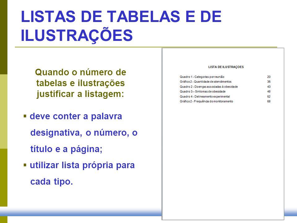 LISTAS DE TABELAS E DE ILUSTRAÇÕES Quando o número de tabelas e ilustrações justificar a listagem: deve conter a palavra designativa, o número, o títu