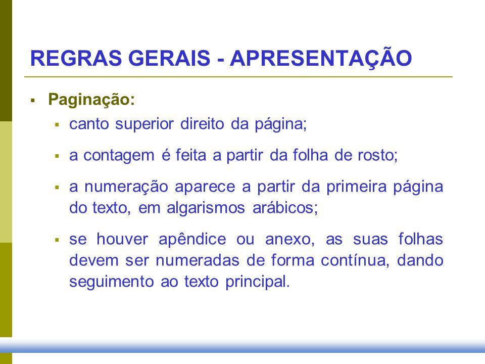 Paginação: canto superior direito da página; a contagem é feita a partir da folha de rosto; a numeração aparece a partir da primeira página do texto,