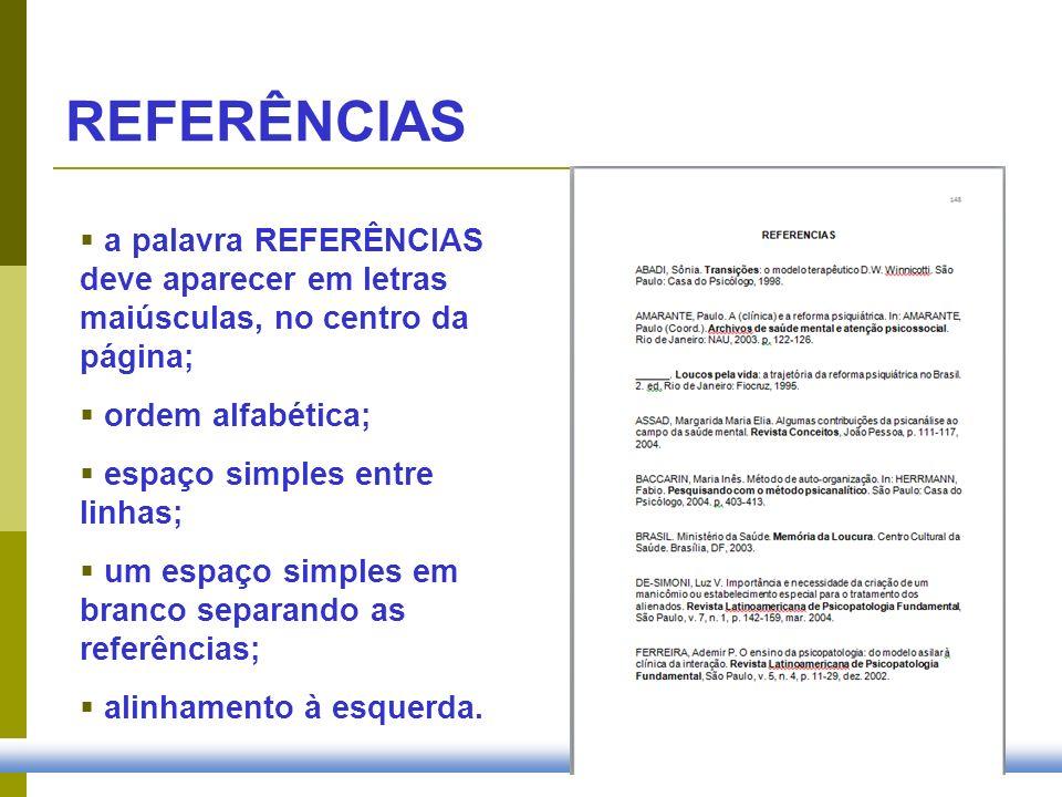REFERÊNCIAS a palavra REFERÊNCIAS deve aparecer em letras maiúsculas, no centro da página; ordem alfabética; espaço simples entre linhas; um espaço si