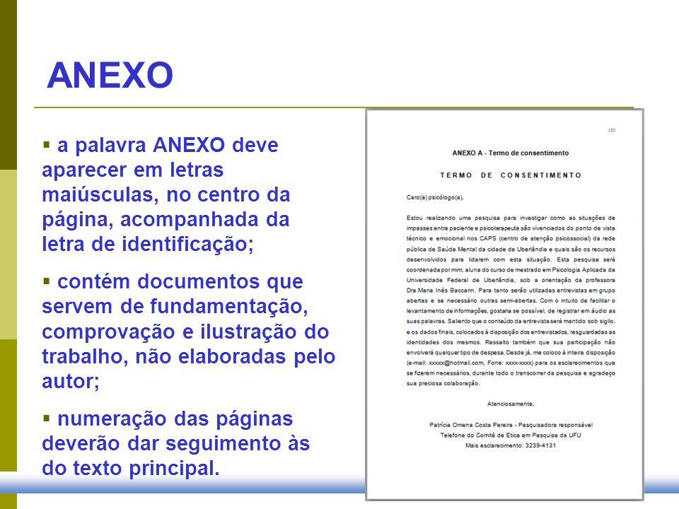 ANEXO a palavra ANEXO deve aparecer em letras maiúsculas, no centro da página, acompanhada da letra de identificação; contém documentos que servem de