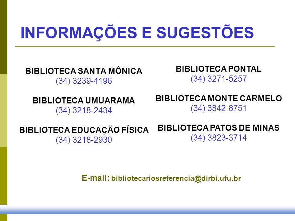 INFORMAÇÕES E SUGESTÕES BIBLIOTECA SANTA MÔNICA (34) 3239-4196 BIBLIOTECA UMUARAMA (34) 3218-2434 BIBLIOTECA EDUCAÇÃO FÍSICA (34) 3218-2930 BIBLIOTECA