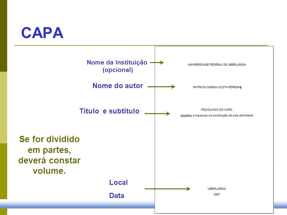 Nome do autor Título e subtítulo Nome da Instituição (opcional) CAPA Se for dividido em partes, deverá constar volume. Local Data