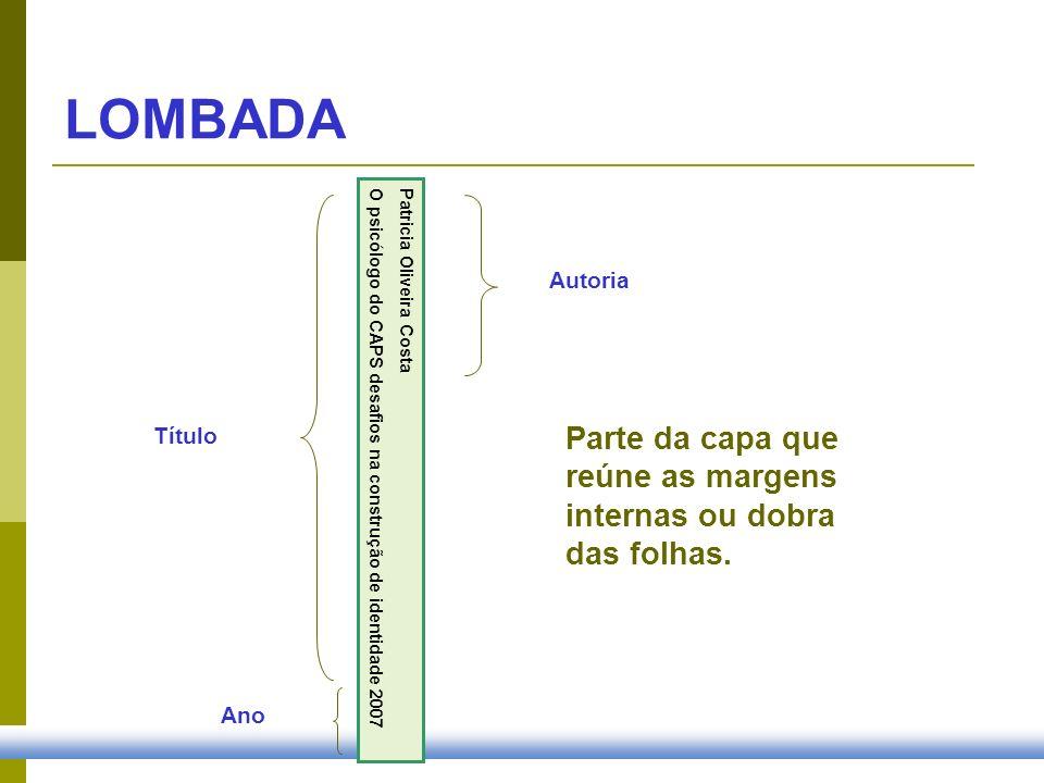 Parte da capa que reúne as margens internas ou dobra das folhas. Patricia Oliveira Costa O psicólogo do CAPS desafios na construção de identidade 2007