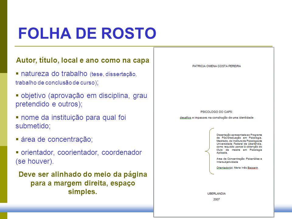 FOLHA DE ROSTO Autor, título, local e ano como na capa natureza do trabalho (tese, dissertação, trabalho de conclusão de curso) ; objetivo (aprovação