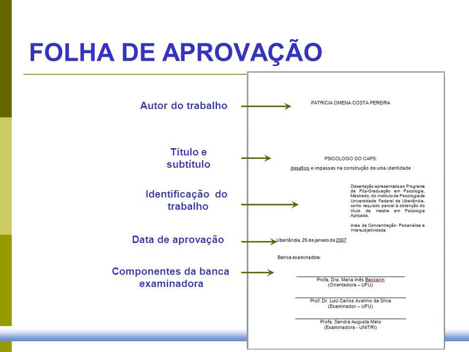 Identificação do trabalho Componentes da banca examinadora Autor do trabalho Data de aprovação FOLHA DE APROVAÇÃO Titulo e subtítulo