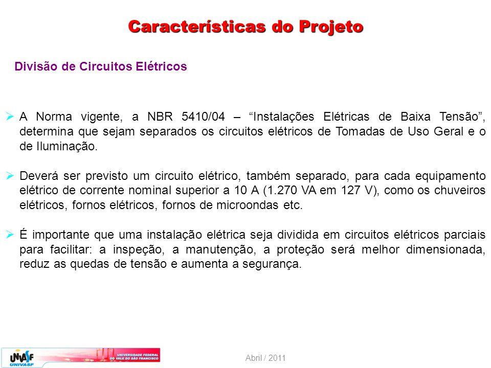 Abril / 2011 Divisão de Circuitos Elétricos (Cont.) Se na residência tiver um só circuito para toda a instalação elétrica, o Disjuntor deverá ser de grande capacidade de interrupção de corrente, sendo que, um pequeno curto-circuito poderá não ser percebido por ele.