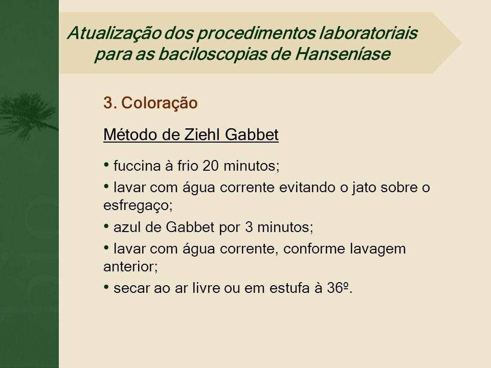 3. Coloração Método de Ziehl Gabbet fuccina à frio 20 minutos; lavar com água corrente evitando o jato sobre o esfregaço; azul de Gabbet por 3 minutos