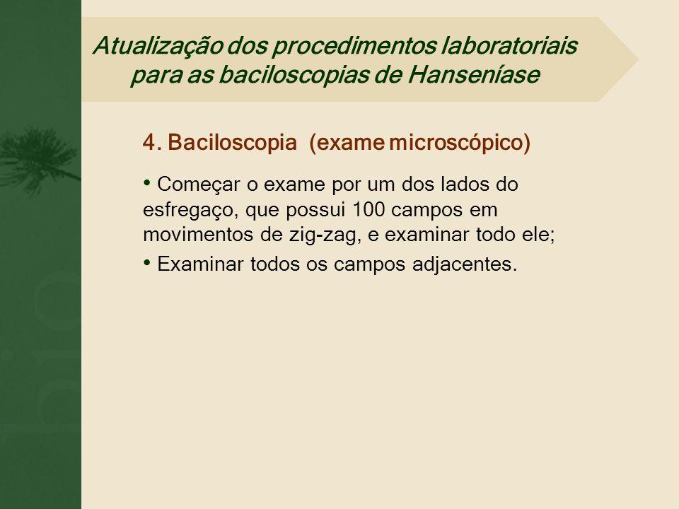 4. Baciloscopia (exame microscópico) Começar o exame por um dos lados do esfregaço, que possui 100 campos em movimentos de zig-zag, e examinar todo el