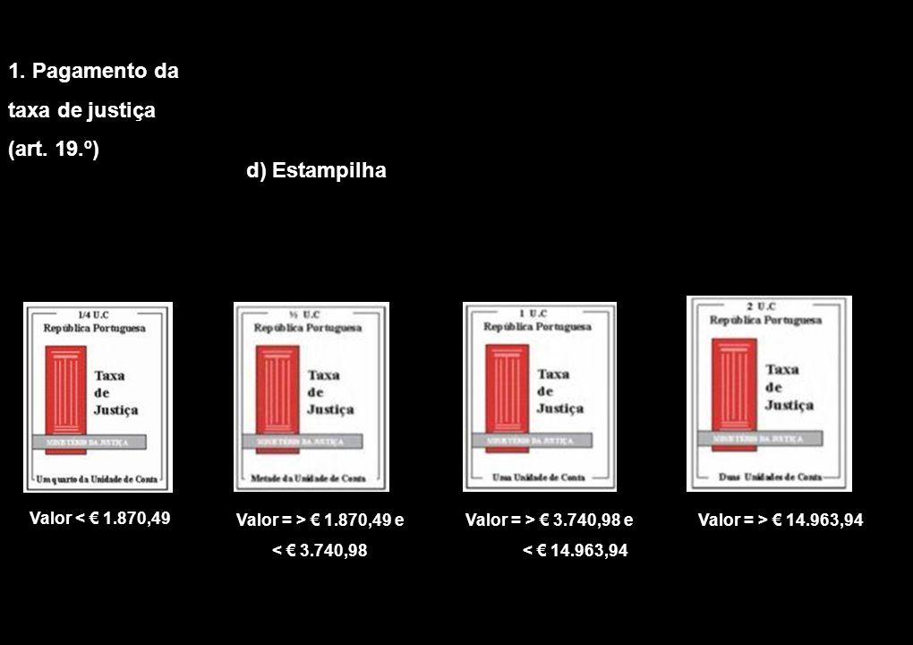 Valor < 1.870,49 Valor = > 3.740,98 e < 14.963,94 Valor = > 1.870,49 e < 3.740,98 Valor = > 14.963,94 d) Estampilha 1. Pagamento da taxa de justiça (a