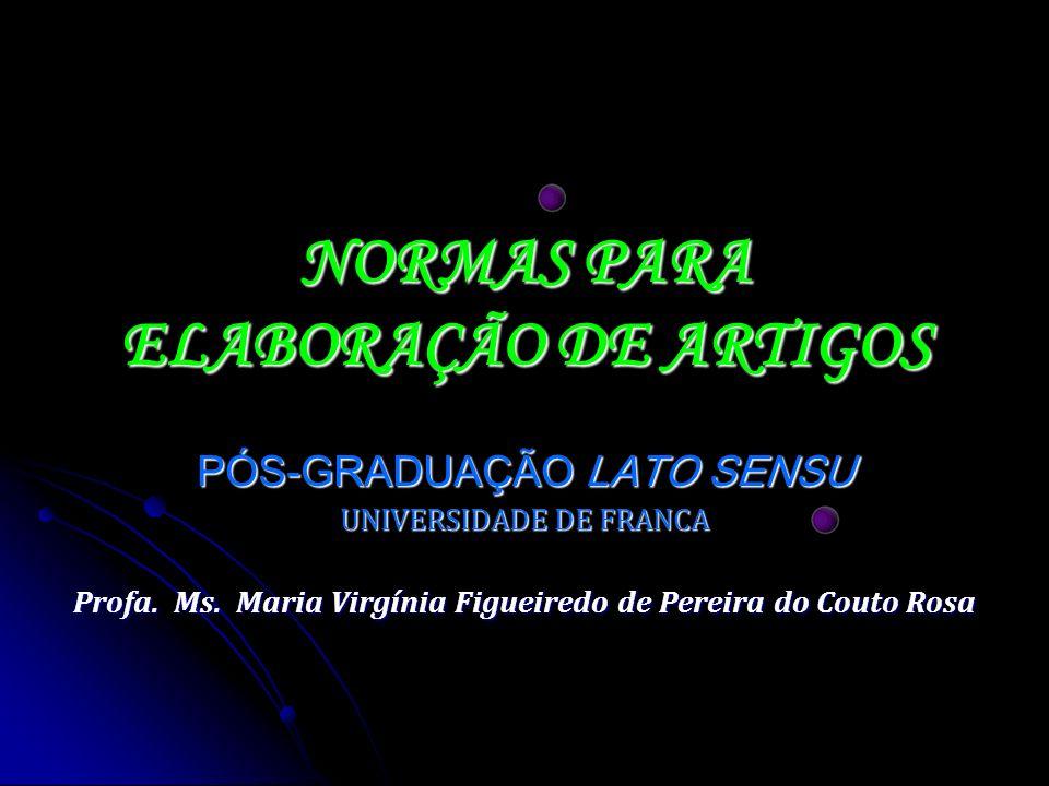 NORMAS PARA ELABORAÇÃO DE ARTIGOS PÓS-GRADUAÇÃO LATO SENSU UNIVERSIDADE DE FRANCA Profa. Ms. Maria Virgínia Figueiredo de Pereira do Couto Rosa