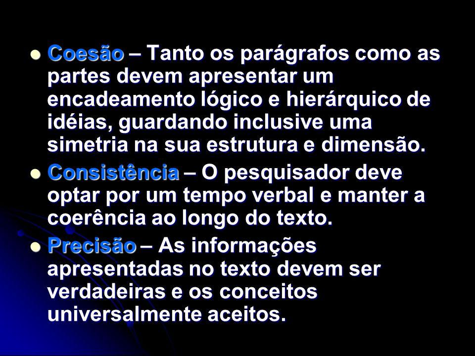 Coesão – Tanto os parágrafos como as partes devem apresentar um encadeamento lógico e hierárquico de idéias, guardando inclusive uma simetria na sua e