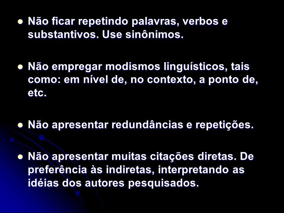 Não ficar repetindo palavras, verbos e substantivos. Use sinônimos. Não ficar repetindo palavras, verbos e substantivos. Use sinônimos. Não empregar m