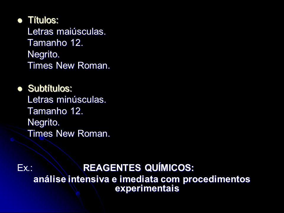 Títulos: Títulos: Letras maiúsculas. Letras maiúsculas. Tamanho 12. Tamanho 12. Negrito. Negrito. Times New Roman. Times New Roman. Subtítulos: Subtít