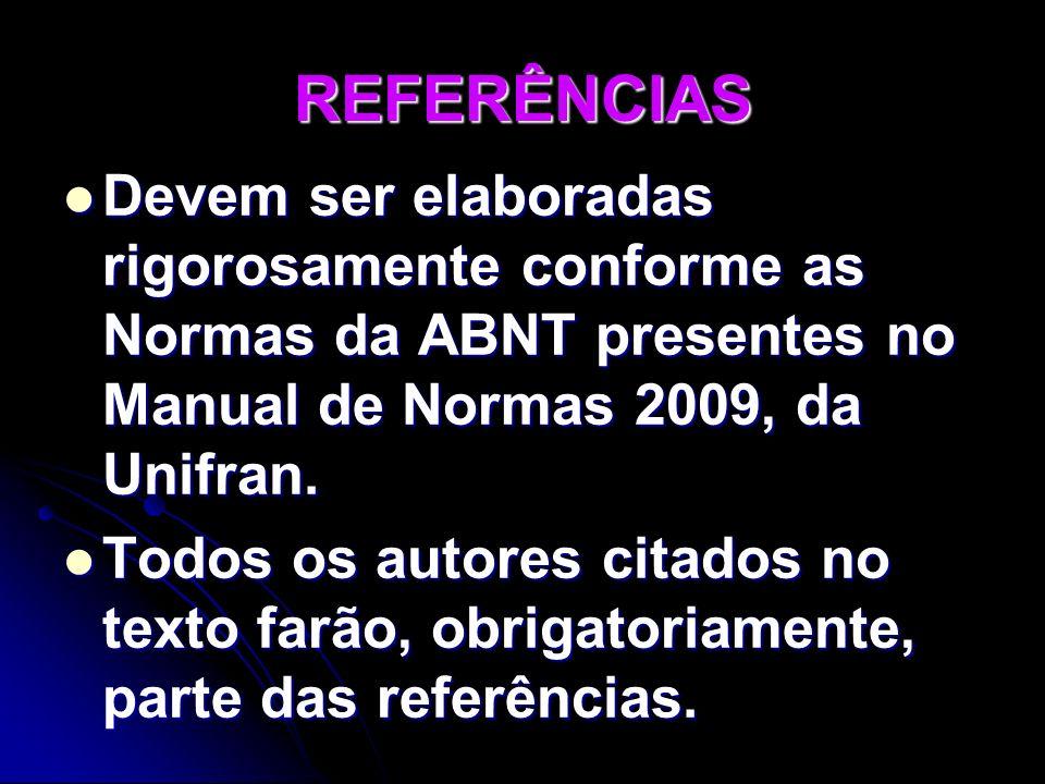 REFERÊNCIAS Devem ser elaboradas rigorosamente conforme as Normas da ABNT presentes no Manual de Normas 2009, da Unifran. Devem ser elaboradas rigoros
