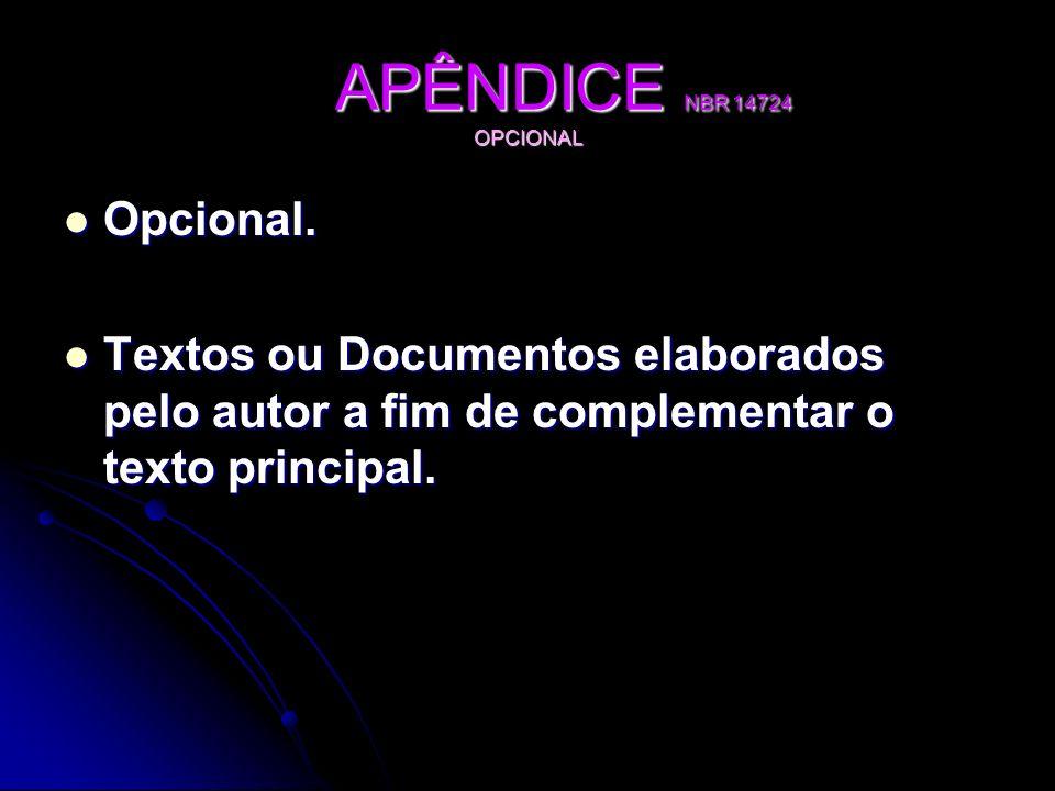 APÊNDICE NBR 14724 OPCIONAL APÊNDICE NBR 14724 OPCIONAL Opcional. Opcional. Textos ou Documentos elaborados pelo autor a fim de complementar o texto p