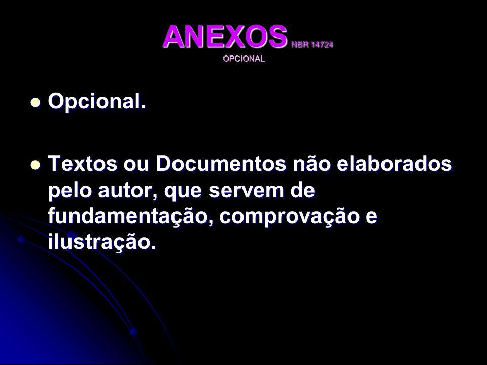 ANEXOS NBR 14724 OPCIONAL ANEXOS NBR 14724 OPCIONAL Opcional. Opcional. Textos ou Documentos não elaborados pelo autor, que servem de fundamentação, c