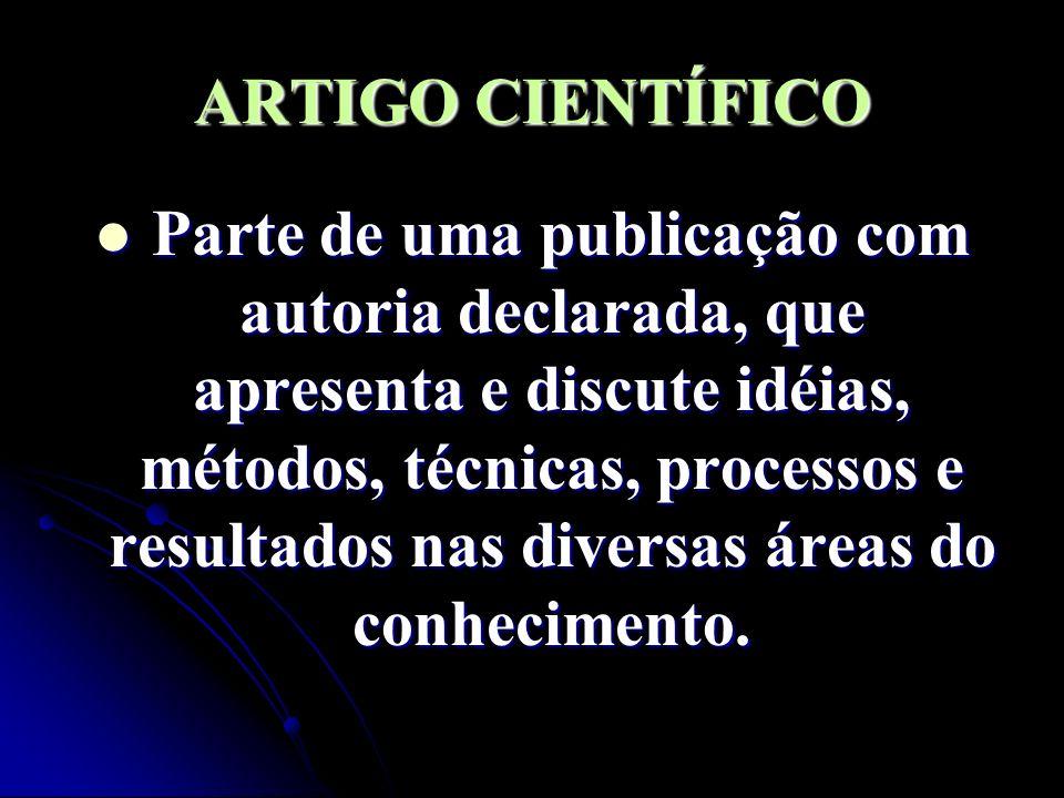 ARTIGO CIENTÍFICO Parte de uma publicação com autoria declarada, que apresenta e discute idéias, métodos, técnicas, processos e resultados nas diversa