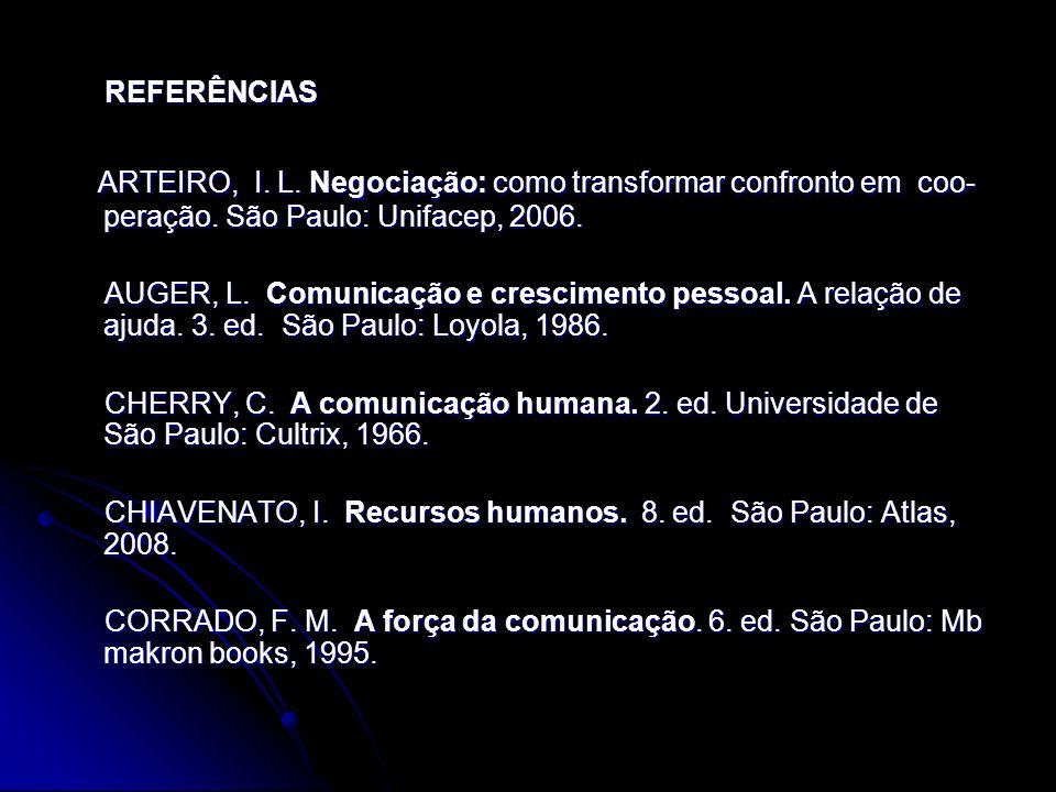 REFERÊNCIAS REFERÊNCIAS ARTEIRO, I. L. Negociação: como transformar confronto em coo- peração. São Paulo: Unifacep, 2006. ARTEIRO, I. L. Negociação: c