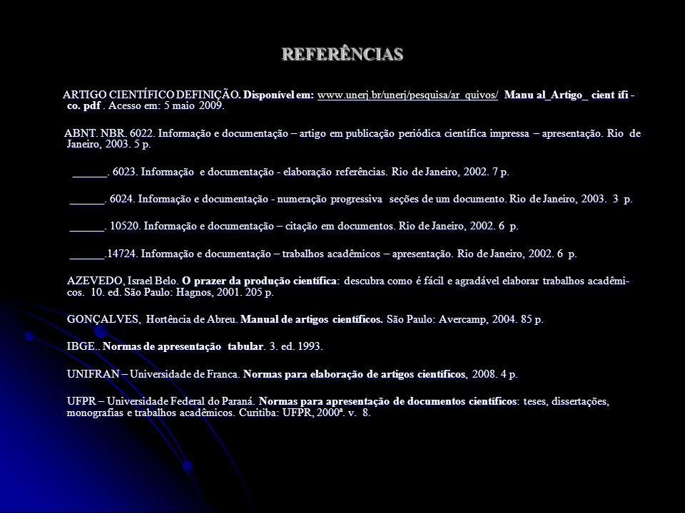 REFERÊNCIAS ARTIGO CIENTÍFICO DEFINIÇÃO. Disponível em: www.unerj.br/unerj/pesquisa/ar quivos/ Manu al_Artigo_ cient ífi - co. pdf. Acesso em: 5 maio