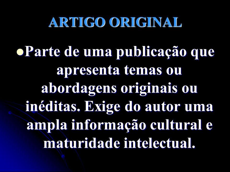 ARTIGO ORIGINAL Parte de uma publicação que apresenta temas ou abordagens originais ou inéditas. Exige do autor uma ampla informação cultural e maturi