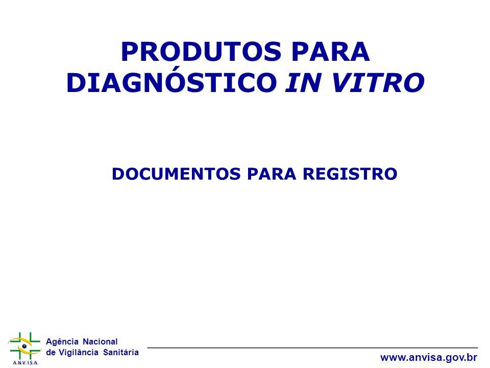 Agência Nacional de Vigilância Sanitária www.anvisa.gov.br PRODUTOS PARA DIAGNÓSTICO IN VITRO DOCUMENTOS PARA REGISTRO