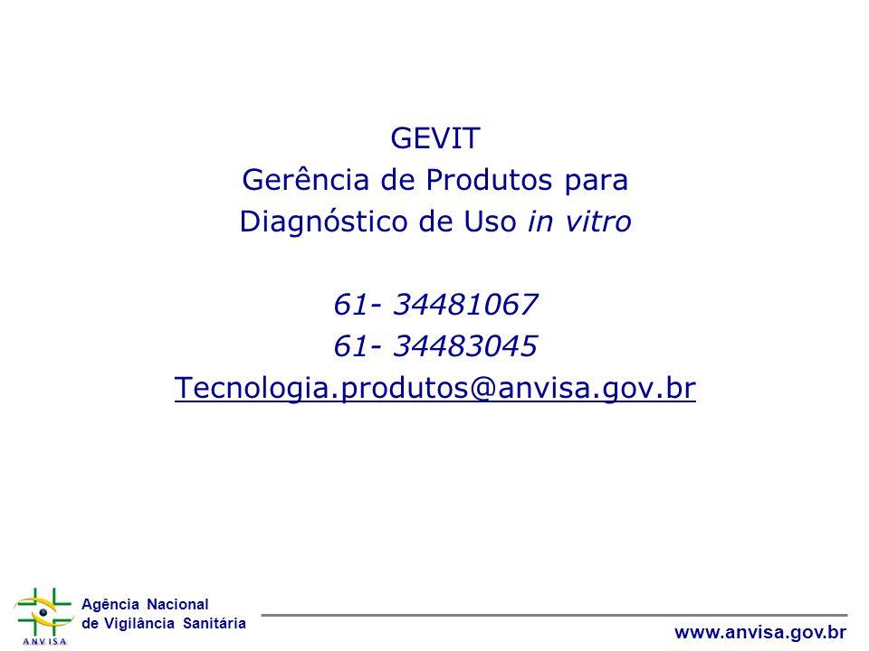Agência Nacional de Vigilância Sanitária www.anvisa.gov.br GEVIT Gerência de Produtos para Diagnóstico de Uso in vitro 61- 34481067 61- 34483045 Tecnologia.produtos@anvisa.gov.br