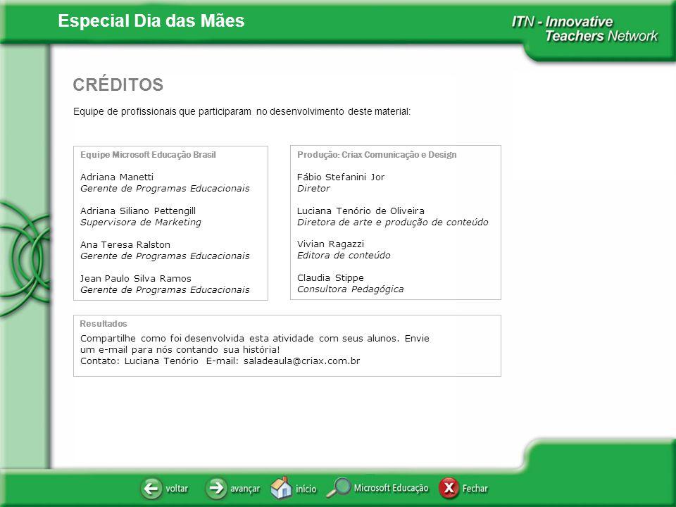 Especial Dia das Mães Equipe de profissionais que participaram no desenvolvimento deste material: CRÉDITOS Equipe Microsoft Educação Brasil Adriana Ma