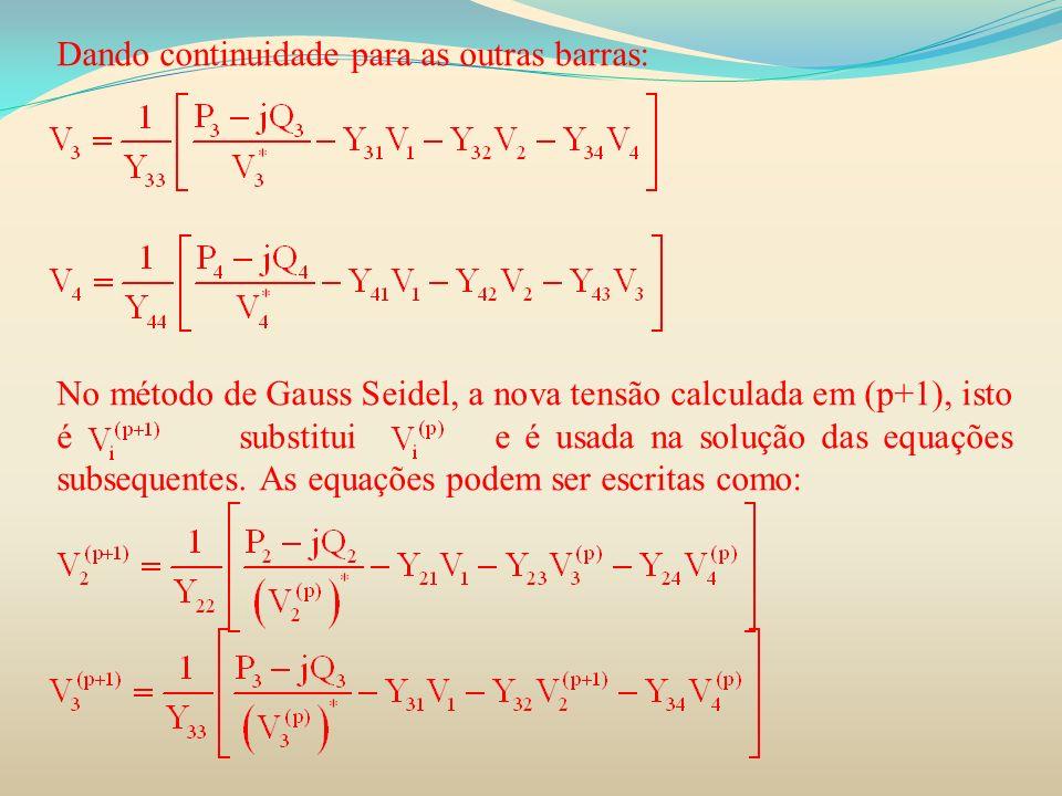 Dando continuidade para as outras barras: No método de Gauss Seidel, a nova tensão calculada em (p+1), isto é substitui e é usada na solução das equaç