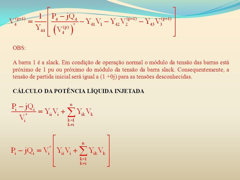 OBS: A barra 1 é a slack. Em condição de operação normal o módulo da tensão das barras está próximo de 1 pu ou próximo do módulo da tensão da barra sl