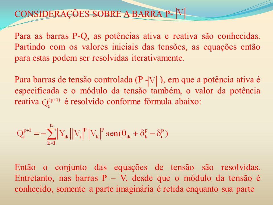 CONSIDERAÇÕES SOBRE A BARRA P- Para as barras P-Q, as potências ativa e reativa são conhecidas. Partindo com os valores iniciais das tensões, as equaç