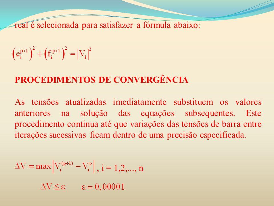 real é selecionada para satisfazer a fórmula abaixo: PROCEDIMENTOS DE CONVERGÊNCIA As tensões atualizadas imediatamente substituem os valores anterior