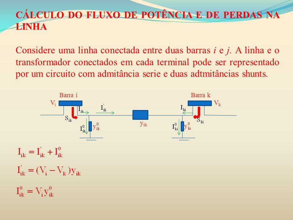 CÁLCULO DO FLUXO DE POTÊNCIA E DE PERDAS NA LINHA Considere uma linha conectada entre duas barras i e j. A linha e o transformador conectados em cada