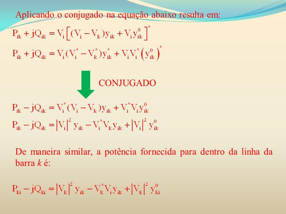 Aplicando o conjugado na equação abaixo resulta em: CONJUGADO De maneira similar, a potência fornecida para dentro da linha da barra k é: