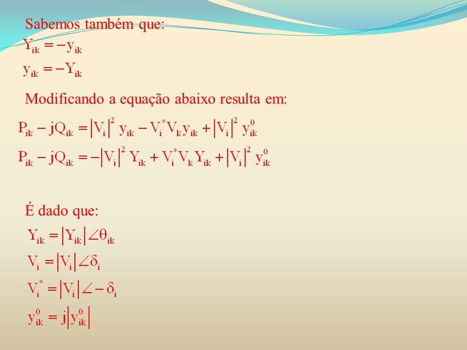 Sabemos também que: Modificando a equação abaixo resulta em: É dado que: