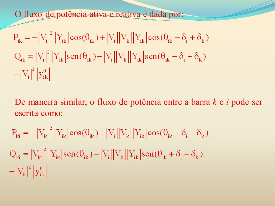 O fluxo de potência ativa e reativa é dada por: De maneira similar, o fluxo de potência entre a barra k e i pode ser escrita como:
